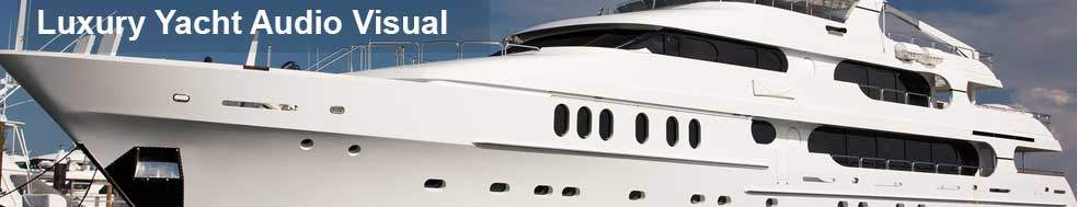Luxury Yacht Audio Visual & marine AV installations